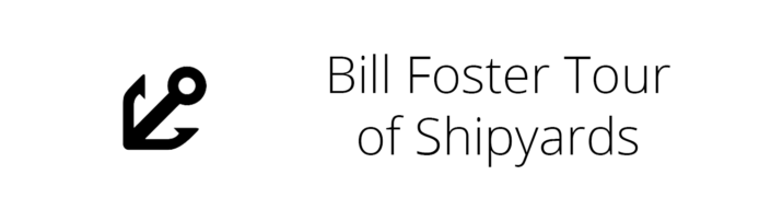 Bill Foster Tour of Shipyards