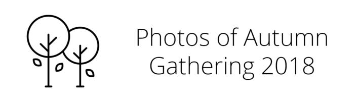 Photos of Autumn Gathering 2018