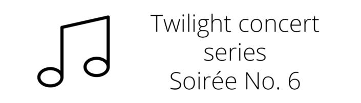 Twilight concert series Soirée No. 6